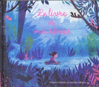 Frances Stickley et Anuska Allepuz - Le livre de mes rêves.
