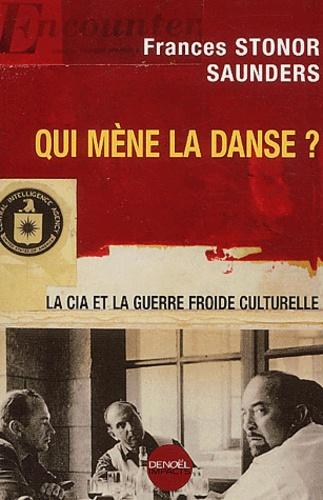 Frances Stonor Saunders - Qui mène la danse - La CIA et la guerre froide culturelle.
