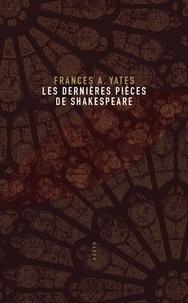 Frances Yates - Les dernières pièces de Shakespeare - Une approche nouvelle.