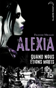 Francesc Miralles - Alexia - Quand nous étions morts.