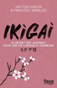 Francesc Miralles et Héctor García - Ikigai - Les secrets des Japonais pour une vie longue et heureuse.