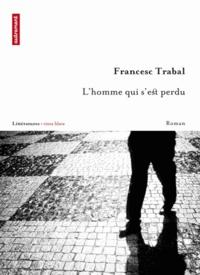 Francesc Trabal - L'homme qui s'est perdu.