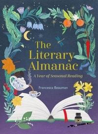 Francesca Beauman - The Literary Almanac - A year of seasonal reading.