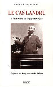 Francesca Biagi-Chai - Le cas Landru - A la lumière de la psychanalyse.