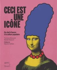 Francesca Bonazzoli et Michele Robecchi - Ceci est une icône - Du chef-d'oeuvre à la culture populaire.