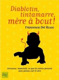 Francesca Del Rosso - Diablotin, tintamarre, mère à bout ! - Grossesse, maternité, ce que les mères pensent sans jamais oser le dire.