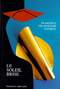 Francesca Faithful Vélayoudom - Le soleil brisé.