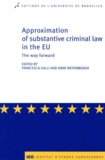 Francesca Galli et Anne Weyembergh - Approximation of substantive criminal law in the EU - The way forward.