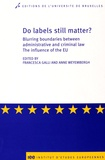 Francesca Galli et Anne Weyembergh - Do labels still matter ? - Blurring boundaries between administrative and criminal law. The influence of the EU.