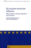 Francesca Galli et Anne Weyembergh - EU counter-terrorism offences - What impact on national legislation and case-law ?.