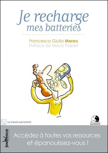 Francesca Giulia Mereu - Je recharge mes batteries - Accédez à toutes vos ressources et épanouissez-vous !.