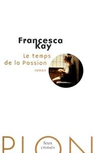 Francesca Kay - Le temps de la Passion.