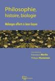 Francesca Merlin et Philippe Huneman - Philosophie, histoire, biologie - Mélanges offerts à Jean Gayon.