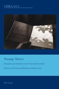 Francesca Orestano et Francesca Frigerio - Strange Sisters - Literature and Aesthetics in the Nineteenth Century.