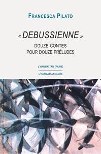 """Francesca Pilato - """"Debussienne"""" - Douze contes pour douze préludes."""