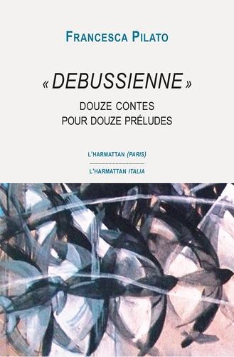 """""""Debussienne"""". Douze contes pour douze préludes"""