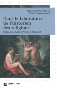 Francesca Prescendi et Youri Volokhine - Dans le laboratoire de l'historien des religions - Mélanges offerts à Philippe Borgeaud.
