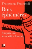Francesca Prescendi - Rois éphémères - Enquête sur le sacrifice humain.