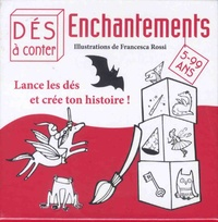 Francesca Rossi - Enchantements - Lance les dés et crée ton histoire !.