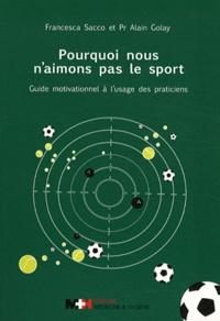 Francesca Sacco et Alain Golay - Pourquoi nous n'aimons pas le sport - Guide motivationnel à l'usage des praticiens.