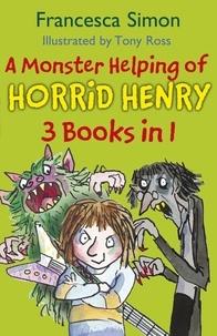 Francesca Simon et Tony Ross - A Monster Helping of Horrid Henry 3-in-1 - Horrid Henry Rocks/Zombie Vampire/Monster Movie.