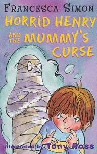 Francesca Simon - Horrid Henry and the mummy's curse.