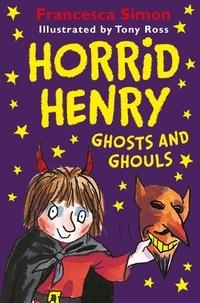Francesca Simon et Tony Ross - Horrid Henry Ghosts and Ghouls.
