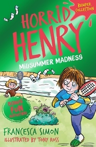 Francesca Simon et Tony Ross - Horrid Henry: Midsummer Madness.