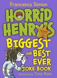 Francesca Simon et Tony Ross - Horrid Henry's Biggest and Best Ever Joke Book - 3-in-1 - Horrid Henry's Joke Book/Mighty Joke Book/Jolly Joke Book.
