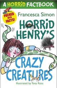 Francesca Simon et Tony Ross - Horrid Henry's Crazy Creatures - A Horrid Factbook.