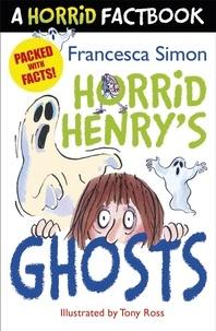 Francesca Simon et Tony Ross - Horrid Henry's Ghosts - A Horrid Factbook.