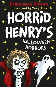 Francesca Simon et Tony Ross - Horrid Henry's Halloween Horrors.