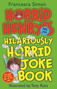 Francesca Simon et Tony Ross - Horrid Henry's Hilariously Horrid Joke Book.