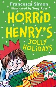 Francesca Simon et Tony Ross - Horrid Henry's Jolly Holidays.
