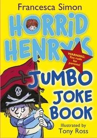 Francesca Simon et Tony Ross - Horrid Henry's Jumbo Joke Book (3-in-1) - Horrid Henry's Hilariously Horrid Joke Book/Purple Hand Gang Joke Book/All-Time Favourite Joke Book.