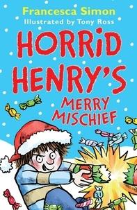 Francesca Simon et Tony Ross - Horrid Henry's Merry Mischief.