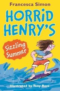 Francesca Simon et Tony Ross - Horrid Henry's Sizzling Summer.