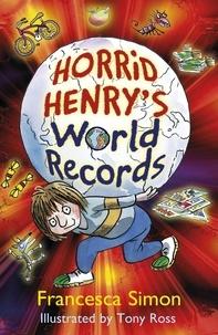 Francesca Simon et Tony Ross - Horrid Henry's World Records.