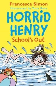 Francesca Simon et Tony Ross - Horrid Henry School's Out.