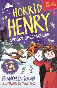 Francesca Simon et Tony Ross - Horrid Henry: Spooky Spectacular.