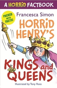 Francesca Simon et Tony Ross - Horrid's Henry's Kings and Queens - A Horrid Factbook.