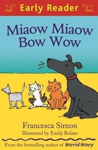 Francesca Simon et Emily Bolam - Miaow Miaow Bow Wow.