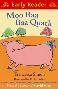 Francesca Simon et Emily Bolam - Moo Baa Baa Quack.