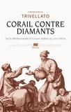 Francesca Trivellato - Corail contre diamants - Réseaux marchands, diaspora sépharade et commerce lointain : De la Méditerranée à l'océan Indien, XVIIIe siècle.