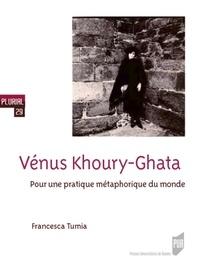 Francesca Tumia - Vénus Khoury-Ghata - Pour une pratique métaphorique du monde.