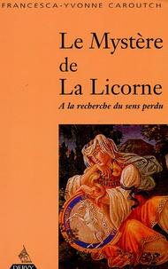 Francesca-Yvonne Caroutch - Le mystère de la licorne - A la recherche du sens perdu.