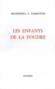 Francesca-Yvonne Caroutch - Les enfants de la foudre.