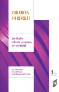 Francesco Benigno et Laurent Bourquin - Violences en révolte - Une histoire culturelle européenne (XIVe-XVIIIe siècle).