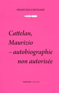 Francesco Bonami - Cattelan, Maurizio - Autobiographie non autorisée.