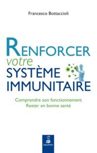 Francesco Bottaccioli - Renforcer votre système immunitaire - Comprendre son fonctionnement, rester en bonne santé.